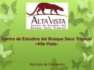 Centro de Estudios del Bosque Seco Tropical  «Alta Vista»