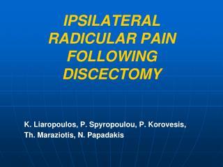 IPSILATERAL RADICULAR PAIN FOLLOWING DISCECTOMY