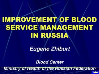 IMPROVEMENT OF BLOOD SERVICE MANAGEMENT IN RUSSIA