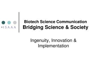 Biotech Science Communication  B ridging Science & Society