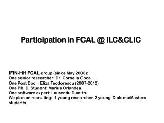 IFIN-HH FCAL  group (since May 2008):  One senior researcher: Dr. Cornelia Coca