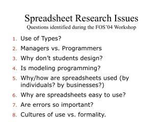 Spreadsheet Research Issues Questions identified during the FOS'04 Workshop