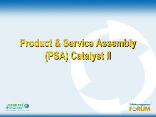 Product & Service Assembly (PSA) Catalyst II