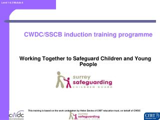 CWDC/SSCB induction training programme Working Together to Safeguard Children and Young People