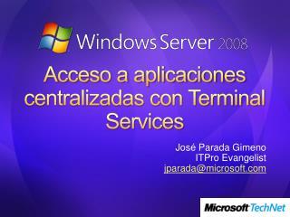 Acceso a aplicaciones centralizadas con Terminal  Services
