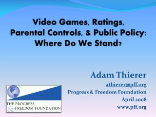 Video Games, Ratings,  Parental Controls, & Public Policy:  Where Do We Stand?