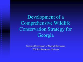 Development of a Comprehensive Wildlife Conservation Strategy for Georgia