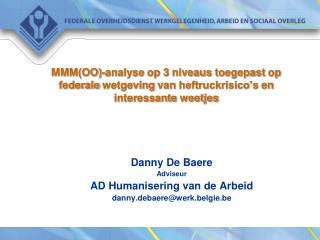 Danny De Baere Adviseur AD Humanisering van de Arbeid danny.debaere@werk.belgie.be
