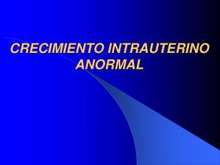 CRECIMIENTO INTRAUTERINO ANORMAL