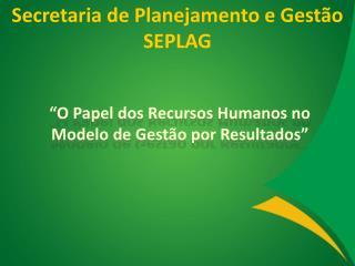 """""""O Papel dos Recursos Humanos no Modelo de Gestão por Resultados"""""""