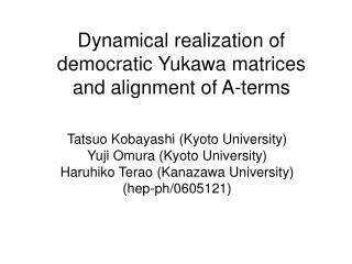 Dynamical realization of democratic Yukawa matrices  and alignment of A-terms