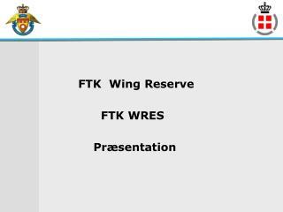 FTK  Wing Reserve                 FTK WRES               Præsentation