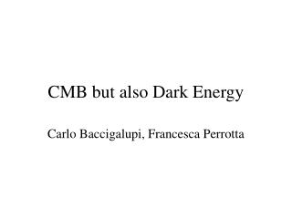 CMB but also Dark Energy