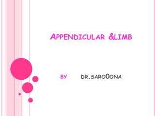 Appendicular  &limb by dr.saro0ona