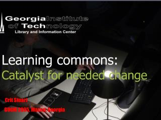 Learning commons: Catalyst for needed change