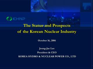 The Status and Prospects  of the Korean Nuclear Industry