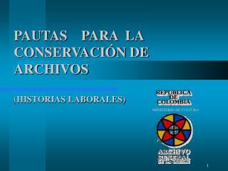 PAUTAS    PARA  LA CONSERVACIÓN DE ARCHIVOS  (HISTORIAS LABORALES)