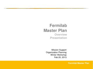 Fermilab Master Plan Overview  Presentation