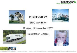 INTERFOOD BV ERIC VAN RIJN Brussel, 14 November 2007 Presentation CATSEI