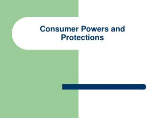 Consumer Powers and Protections
