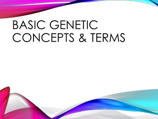 Basic Genetic Concepts & Terms