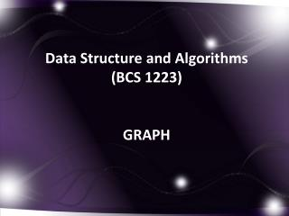 Data Structure and Algorithms (BCS 1223) GRAPH