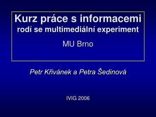 Kurz práce s informacemi rodí se multimediální experiment MU Brno