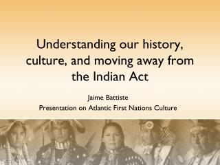 Understanding our history, culture, and moving away from the Indian Act