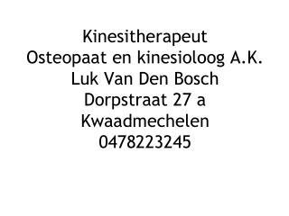 Kinesitherapeut Osteopaat en kinesioloog A.K. Luk Van Den Bosch Dorpstraat 27 a Kwaadmechelen 0478223245