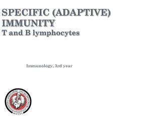 SPECIFIC (ADAPTIVE) IMMUNITY T and B lymphocytes