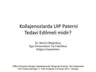 Kollajenozlarda UIP Paterni Tedavi Edilmeli midir?