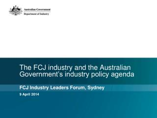 The FCJ industry and the Australian Government's industry policy agenda