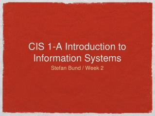 CIS 1-A Introduction to Information Systems