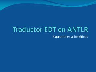 Traductor EDT en ANTLR