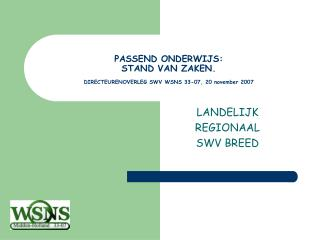 PASSEND ONDERWIJS: STAND VAN ZAKEN.  DIRECTEURENOVERLEG SWV WSNS 33-07, 20 november 2007