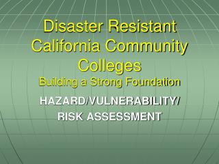 Disaster Resistant California Community Colleges Building a Strong Foundation