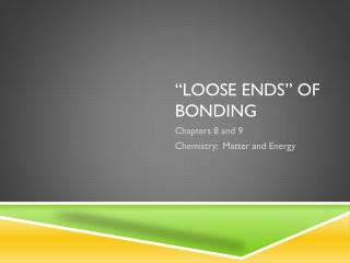 """Loose Ends"" of Bonding"