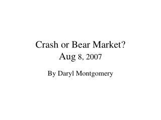 Crash or Bear Market? Aug  8, 2007