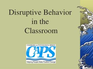 Disruptive Behavior  in the  Classroom