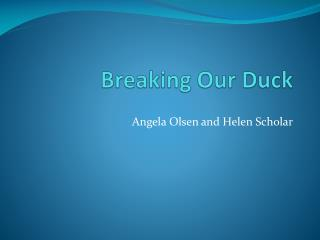 Breaking Our  Duck