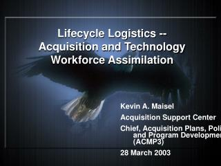Lifecycle Logistics --  Acquisition and Technology  Workforce Assimilation
