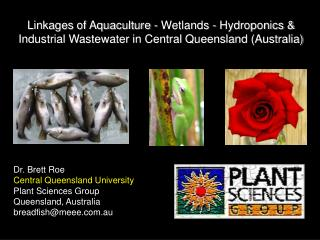 Dr. Brett Roe  Central Queensland University Plant Sciences Group  Queensland, Australia