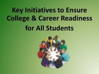 Key Initiatives to Ensure College & Career Readiness for All Students