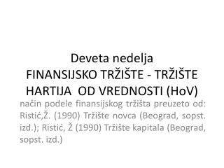 Deveta nedelja FINANSIJSKO TRŽIŠTE - TRŽIŠTE HARTIJA  OD VREDNOSTI (HoV)