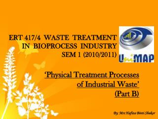 ERT 417/4 WASTE  TREATMENT IN  BIOPROCESS  INDUSTRY SEM 1 (2010/2011)