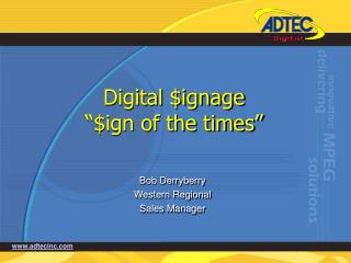 Digital $ignage �$ign of the times�