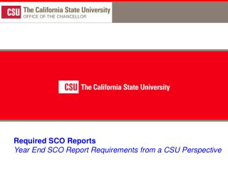Required SCO Reports Year End SCO Report Requirements from a CSU Perspective