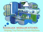 GOODLUCK  MODULAR KITCHEN    Helping You Deliver Dream Kitchens