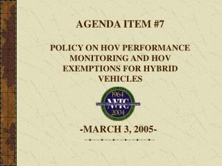 AGENDA ITEM #7 POLICY ON HOV PERFORMANCE MONITORING AND HOV EXEMPTIONS FOR HYBRID VEHICLES