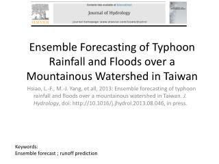 Ensemble Forecasting of Typhoon Rainfall and Floods over a Mountainous Watershed in Taiwan